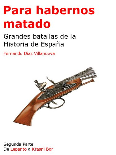 Para habernos matado - Grandes batallas de la Historia de España ...