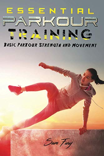 Essential Parkour Training: Basic Parkour Strength and Movement (Survival Fitness, Band 2)