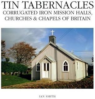 Tin Tabernacles: Corrugated Iron Mission Halls, Churches & Chapels of Britain (Hardback) - Common