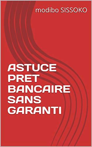 ASTUCE PRET BANCAIRE SANS GARANTI (English Edition)