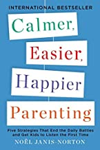 Calmer, Easier, Happier Parenting: Five Strategies That End the Daily Battles and Get Kids to Listen the First Time by Janis-Norton, Noel(April 30, 2013) Paperback