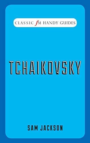 Tchaikovsky (Classic FM Handy Guides)