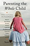 Parenting the Whole Child: A Holistic Child Psychiatrist Offers Practical Wisdom on Behavior, Brain Health, Nutrition, Exercise, Family Life, Peer ... Life, Trauma, Medication, and More . . .