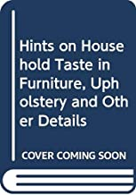 Hints on Household Taste in Furniture, Upholstery and Other Details