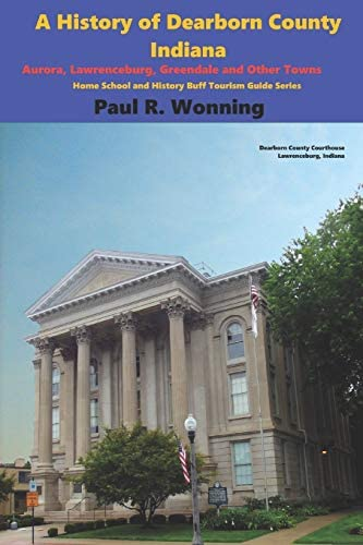A History of Dearborn County Indiana Aurora Lawrenceburg Greendale and Other Towns Home School product image