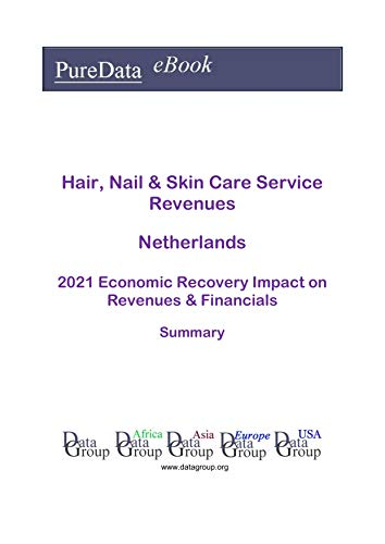 Hair, Nail & Skin Care Service Revenues Netherlands Summary: 2021 Economic Recovery Impact on Revenues & Financials (English Edition)