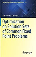 Optimization on Solution Sets of Common Fixed Point Problems (Springer Optimization and Its Applications, 178)