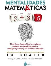 Mentalidades matemáticas: Cómo liberar el potencial de los estudiantes mediante las matemáticas creativas, mensajes inspiradores y una enseñanza innovadora