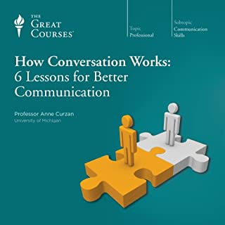 How Conversation Works: 6 Lessons for Better Communication                   By:                                                                                                                                 Anne Curzan,                                                                                        The Great Courses                               Narrated by:                                                                                                                                 Anne Curzan                      Length: 3 hrs and 6 mins     2,068 ratings     Overall 4.1