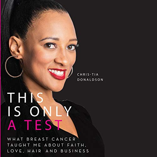 This Is Only a Test: What Breast Cancer Taught Me About Faith, Love, Hair, and Business Titelbild