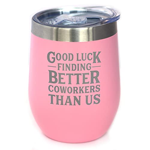 Good Luck Finding Better Coworkers Than Us - Wine Tumbler Glass with Sliding Lid - Stainless Steel Insulated Mug - Gift for Coworkers Leaving - Pink