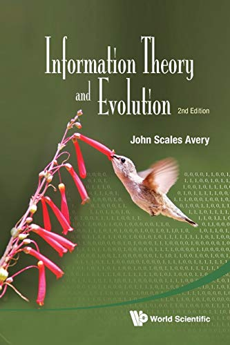 Compare Textbook Prices for Information Theory And Evolution 2nd ed. Edition ISBN 9789814401234 by Avery, John Scales