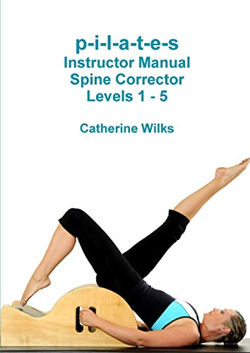 p-i-l-a-t-e-s Instructor Manual Spine Corrector Levels 1 - 5