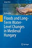 Floods and Long-Term Water-Level Changes in Medieval Hungary (Springer Water)