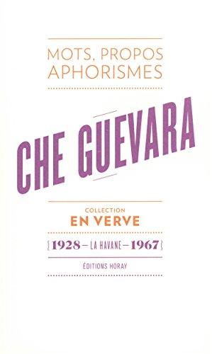 Che Guevara En Verve: Mots, propos, aphorimes (1928 - La Havane - 1967)