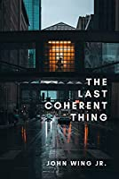 The Last Coherent Thing: Poems