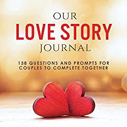 Image: Our Love Story Journal: 138 Questions and Prompts for Couples to Complete Together, by Ashley Kusi (Author), Marcus Kusi (Author). Publisher: Our Peaceful Family (January 18, 2019)