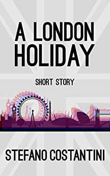 A London Holiday: Short story (English Edition) von [Stefano Costantini]