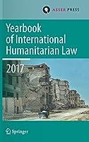 Yearbook of International Humanitarian Law, Volume 20, 2017 (Yearbook of International Humanitarian Law, 20)