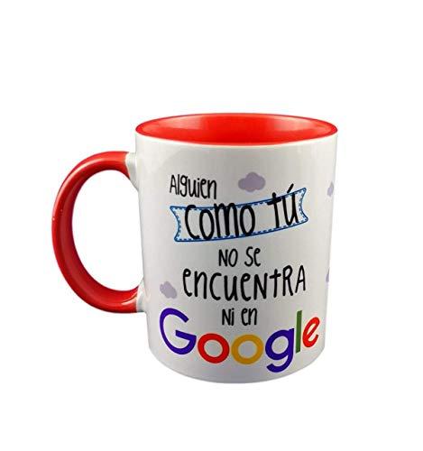 Taza Color Frase Alguien como TU NO SE Encuentra NI EL Google Regalo r