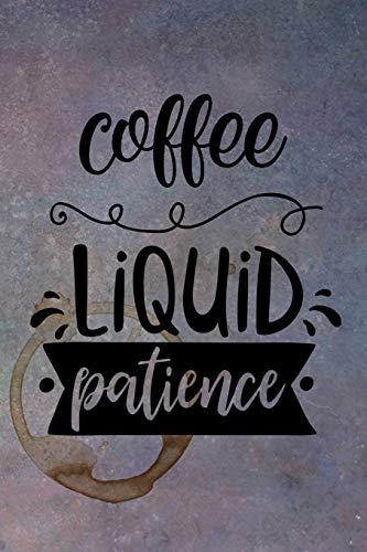 Coffee - Liquid Patience: Celebrate Your Love of Coffee with This Year-Long Weekly Journal