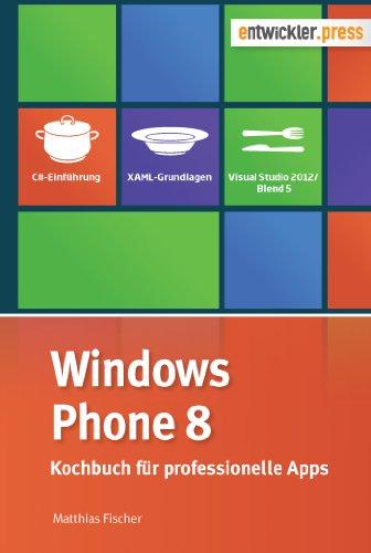 Windows Phone 8 - Kochbuch für professionelle Apps