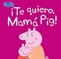 ¡Te quiero, Mamá Pig! par  Varios autores