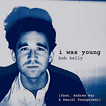 I Was Young (feat. Andrew Way & Daniel Youngelman)