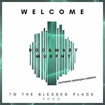 Welcome to the Blessed Place (feat. Shenequia Limbrick)
