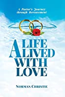 A Life Lived With Love: A Pastor's Journey Through Bereavement