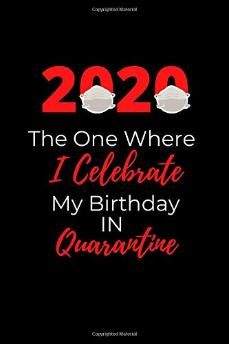 2020 The One Where I Celebrate My Birthday in Quarantine: Notebook for Writing, Drawing, Painting, Sketching or Doodling