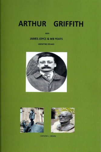 JAMES JOYCE & WB YEATS WITH ARTHUR GRIFFITH - LIBERATING IRELAND (English Edition)