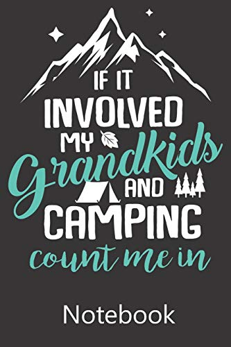 If It Involved My Grandkids and Camping Cunt me In: Blank Lined Notebook Write To Do Lists, Drawing, Meeting Note, Goal Setting, Funny Gifts For Christmas Birthday