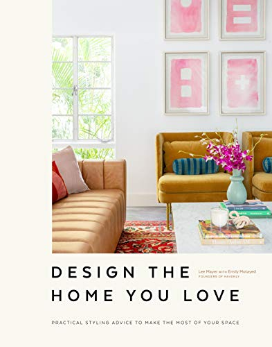 Compare Textbook Prices for Design the Home You Love: Practical Styling Advice to Make the Most of Your Space [An Interior Design Book]  ISBN 9781984856616 by Mayer, Lee,Motayed, Emily