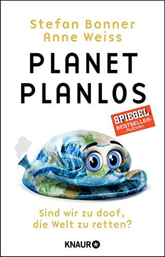 Planet Planlos: Sind wir zu doof, die Welt zu retten?