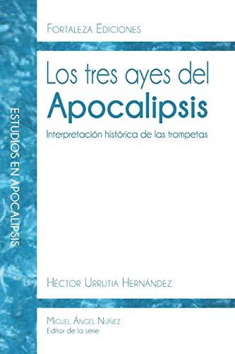Los tres ayes del Apocalipsis: Interpretación histórica de las trompetas del Apocalipsis: 5 (Estudios en Apocalipsis)