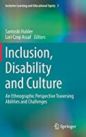 Inclusion, Disability and Culture: An Ethnographic Perspective Traversing Abilities and Challenges (Inclusive Learning and Educational Equity (3))