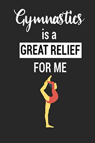 Gymnastics is a great relief for me: Lined Notebook / 100 Pages, 6x9, Soft Cover, Matte Finish.: gymnastics champion notebook, gymnastics journal