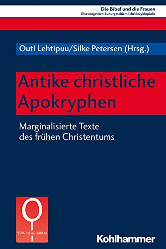 Antike christliche Apokryphen: Marginalisierte Texte des frühen Christentums (Die Bibel und die Frauen / Eine exegetisch-kulturgeschichtliche Enzyklopädie 3)