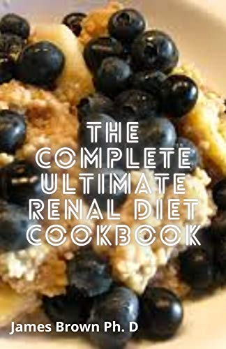 The Complete Ultimate Renal Diet Cookbook: An Easy &...