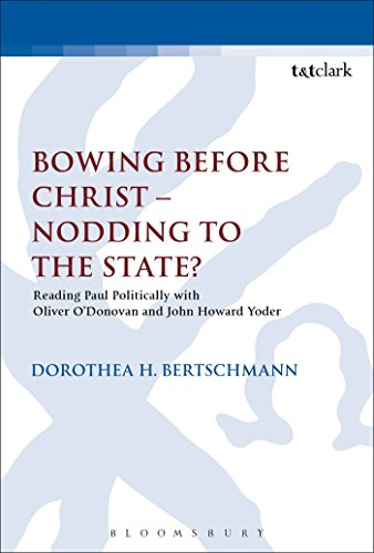 Bowing before Christ - Nodding to the State?: Reading Paul Politically with Oliver O'Donovan and John Howard Yoder (The