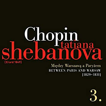 Fryderyk Chopin: Solo Works and with Orchestra 3 - Between Paris and Warsaw (1829-1831)