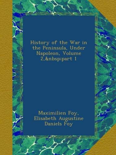 History of the War in the Peninsula, Under Napoleon, Volume 2,part 1