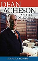 Dean Acheson and the Obligations of Power (Biographies in American Foreign Policy)