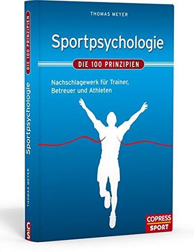 Sportpsychologie – Die 100 Prinzipien: Nachschlagewerk für Trainer, Betreuer und Athleten: Nachschlagewerk für Trainer, Lehrer und Athleten