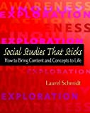Social Studies That Sticks: How to Bring Content and Concepts to Life...