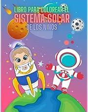 LIBRO PARA COLOREAR EL SISTEMA SOLAR DE LOS NIÑOS: 60 Páginas Para Planetas, Meteoros, Astronautas, Naves Espaciales, Cohetes, OVNIS Libro de Colorear ... de 4 a 8 Años (Cuadernos para colorear niños)