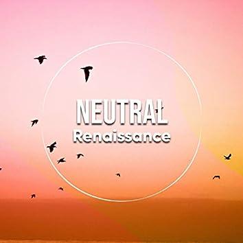 Neutral Renaissance