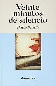 Veinte minutos de silencio par Hélène Bessette