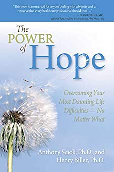 The Power of Hope: Overcoming Your Most Daunting Life Difficulties--No Matter What by [Anthony Scioli, Henry Biller  ]